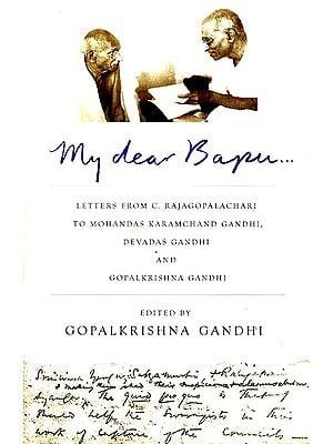 My Dear Bapu (Letters from C. Rajagopalachari to Mohandas Karamchand Gandhi)