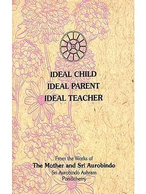 Ideal Child, Ideal Parent and Ideal Teacher