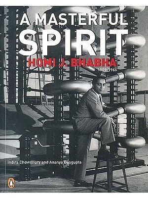 A Masterful Spirit (Homi J. Bhabha 1909-1966)