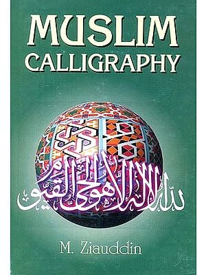Muslim Calligraphy (With 163 Illustrations of its Various Styles and Ornamental Designs)