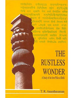 The Rustless Wonder (A Study of The Iron Pillar at Delhi)