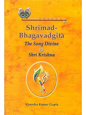 Shrimad Bhagavadgita: The Song Divine By Shri Krishna (Sanskrit Text Word-to-Word English Translation)