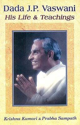 Dada J.P. Vaswani: His Life and Teaching