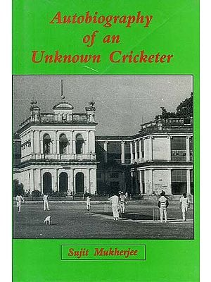 Autobiography of an Unknown Cricketer