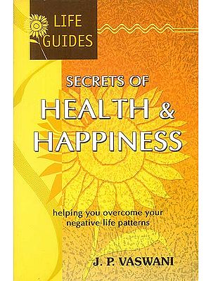 Secrets of Health and Happiness (Helping You Overcome Your Negative Life Patterns)