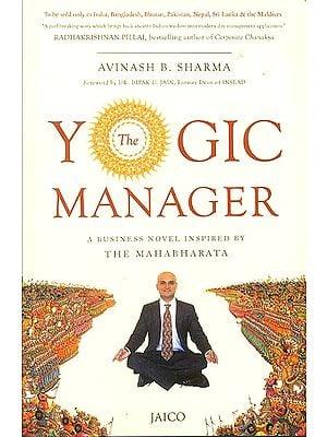 Yogic Manager (A Business Novel Inspired By The Mahabharata)