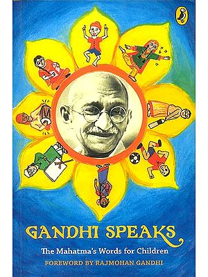 Gandhi Speaks (The Mahatma's Words for Children)