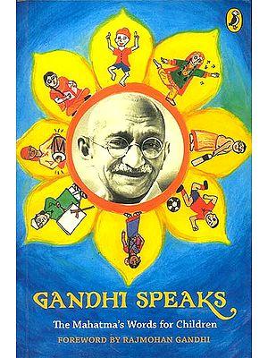 Gandhi Speaks (The Mahatma's Words for Children)