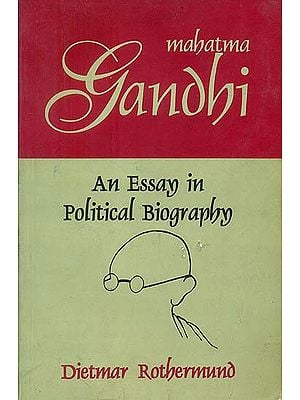 Mahatma Gandhi (An Essay in Political Biography)