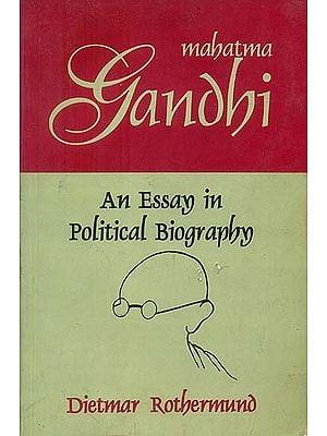 Mahatma Gandhi (An Essay in Political Biography)