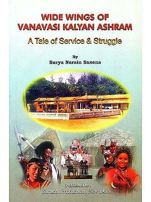 Wide Wings of Vanavasi Kalyan Ashram (A Tale of Service & Struggle)