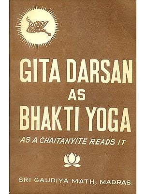 Gita Darsan as Bhakti Yoga: As a Chaitanyite Reads it (An Old and Rare Book)
