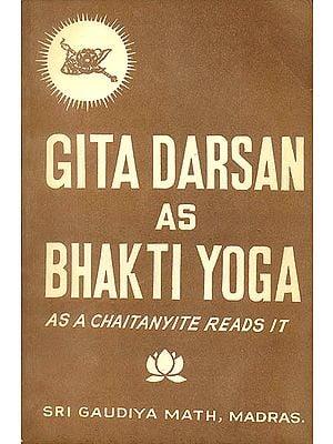 Gita Darsan as Bhakti Yoga: As a Chaitanyite Reads it (An Old and Rare Book)