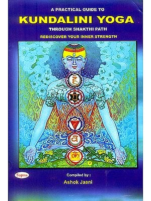 A Practical Guide to Kundalini Yoga: Through Shakthi Path (Rediscover Your Inner Strength)