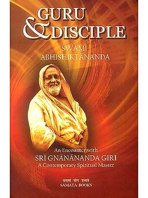 Guru and Disciple (An Encounter With Sri Gnanananda Giri A Contemporary Spiritual Master)