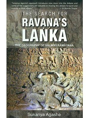 The Search for Ravana's Lanka (The Geography of Valmiki Ramayana)