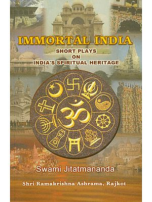 Immortal India (Short Plays on India's Spiritual Heritage)