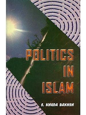Politics in Islam (Von Kremer's Staatsidee Des Islams Enlarged and amplified)
