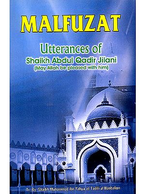Malfuzat: Utterances of Shaikh Abdul-Qadir Jilani