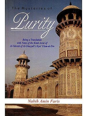 The Mysteries of Purity (Being a Translation with Notes of The Kitab Asrar of Al-Tahrah of Al-Ghazzali's Ihya' Ulum-al-Din)