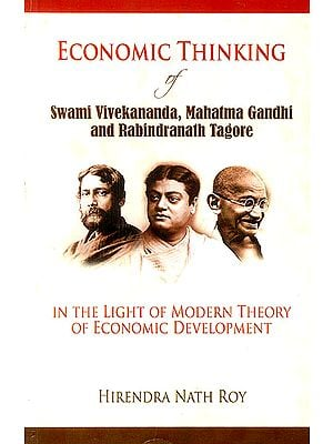 Economic Thinking of Swami Vivekananda, Mahatma Gandhi and Rabindranath Tagore (In The Light of Modern Theory of Economic Development)