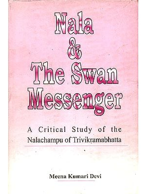 Nala & The Swan Messenger (A Critical Study of the Nalachampu of Trivikramabhatta)