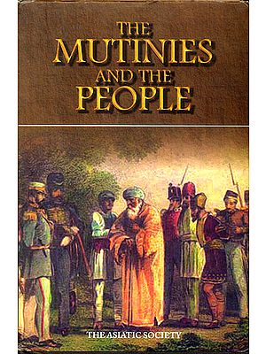 The Mutinies and The People or Statements of Native Fidelity (Exhibited During The Outbreak of 1857-58)