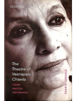 The Theatre of Veenapani Chawla : Theory Practice Performance (With CD)