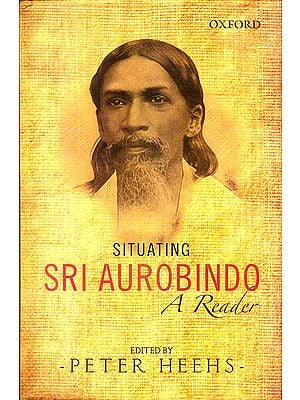 Situating Sri Aurobindo (A Reader)