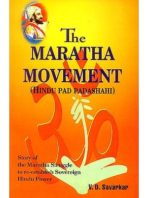 The Maratha Movement: Hindu Pad Padashahi (Story of The Maratha Struggle to Re-establish Sovereign Hindu Power)
