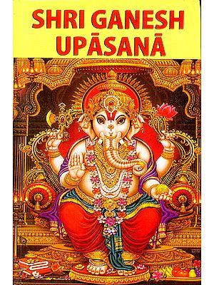 Shri Ganesh Upasana (Worshipping  Shri Ganesh)