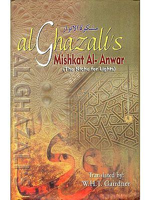 Al Ghazali' s  - Mishkat Al-Anwar (The Niche Lights)