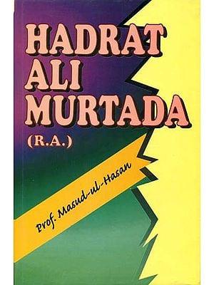 Hadrat Ali Murtada (R.A.)