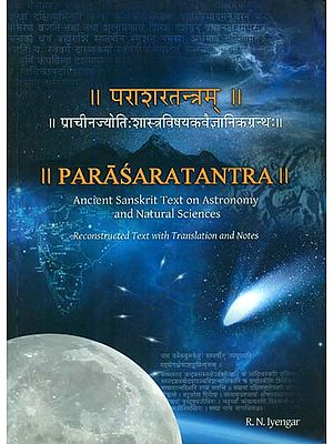 Parasara Tantra: Ancient Sanskrit Text on Astronomy and Natural Science (Reconstructed Text with Translation and Notes)