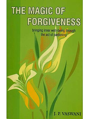 The Magic of Forgiveness (Bringing Inner Well-Being Through The Act of Pardoning)