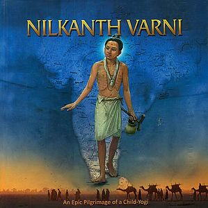Nilkanth Varni: An Epic Pilgrimage of A Child-Yogi