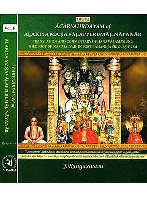 Acaryahrdayam of Alakiya Manavalapperumal Nayanar (Translation and Commentary of Manavalamamuni: Theology of Nammalvar in Post-Ramanuja Srivaisnavism) (Set of 2 Volumes)
