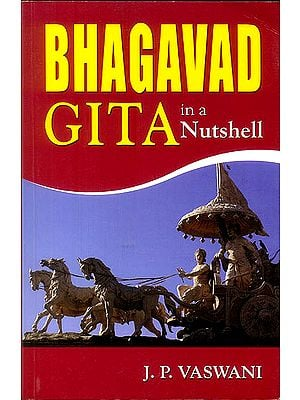 Bhagavad Gita In A Nutshell