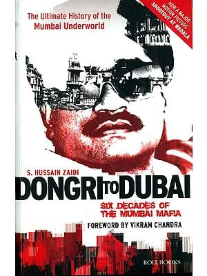 Dongri to Dubai: Six Decades of The Mumbai Mafia (The Ultimate History of The Mumbai Underworld)