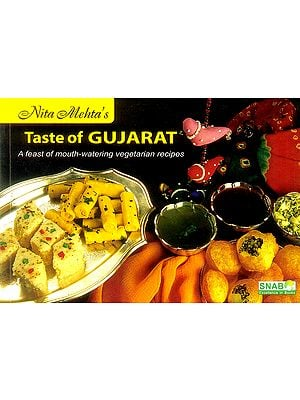 Taste of Gujarat (A Feast of Mouth - Watering Vegetarian Recipes)