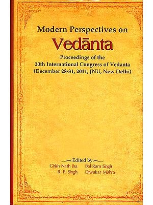 Modern Perspectives on Vedanta (Proceedings of The 20th International Congress of Vedanta)