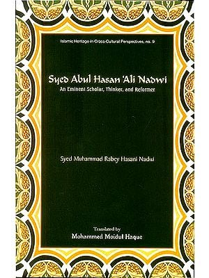 Syed Abul Hasan 'Ali Nadwi (An Eminent Scholar, Thinker and Reformer)