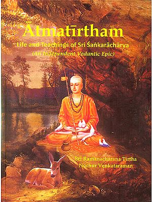 Atmatirtham: Life and Teachings of Sri Sankaracharya (An Independent Vedantic Epic)