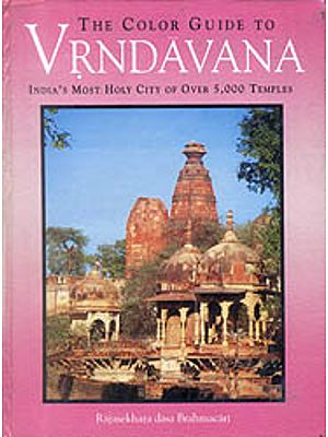 The Color Guide to Vrndavana (India's Most Holy City of Over 5,000 Temples)