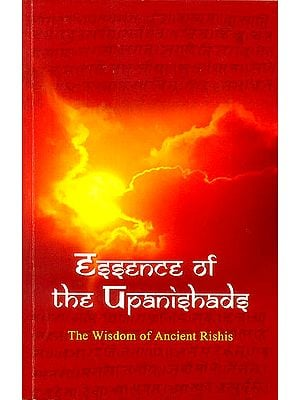 Essence of The Upanishads (The Wisdom of Ancient Rishis)