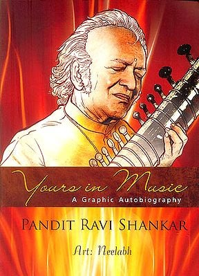 Yours in Music - A Graphic Autobiography (Pandit Ravi Shankar)