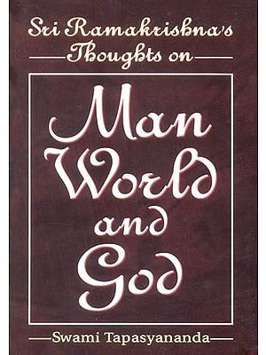 Sri Ramakrishna's Thoughts on Man World and God