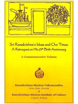 Sri Ramakrishna's Ideas and Our Times: A Retrospect on His 175th Birth Anniversary (A Commemorative Volume)