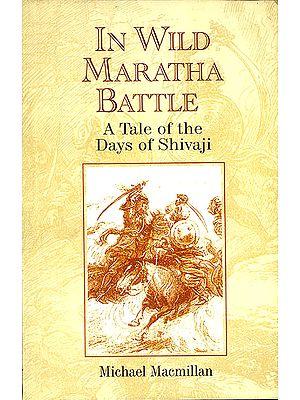In Wild Maratha Battle (A Tale of The Days of Shivaji)