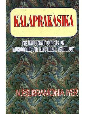 Kalaprakasika (The Important Classic on Muhoortha, The Electional Astrology)